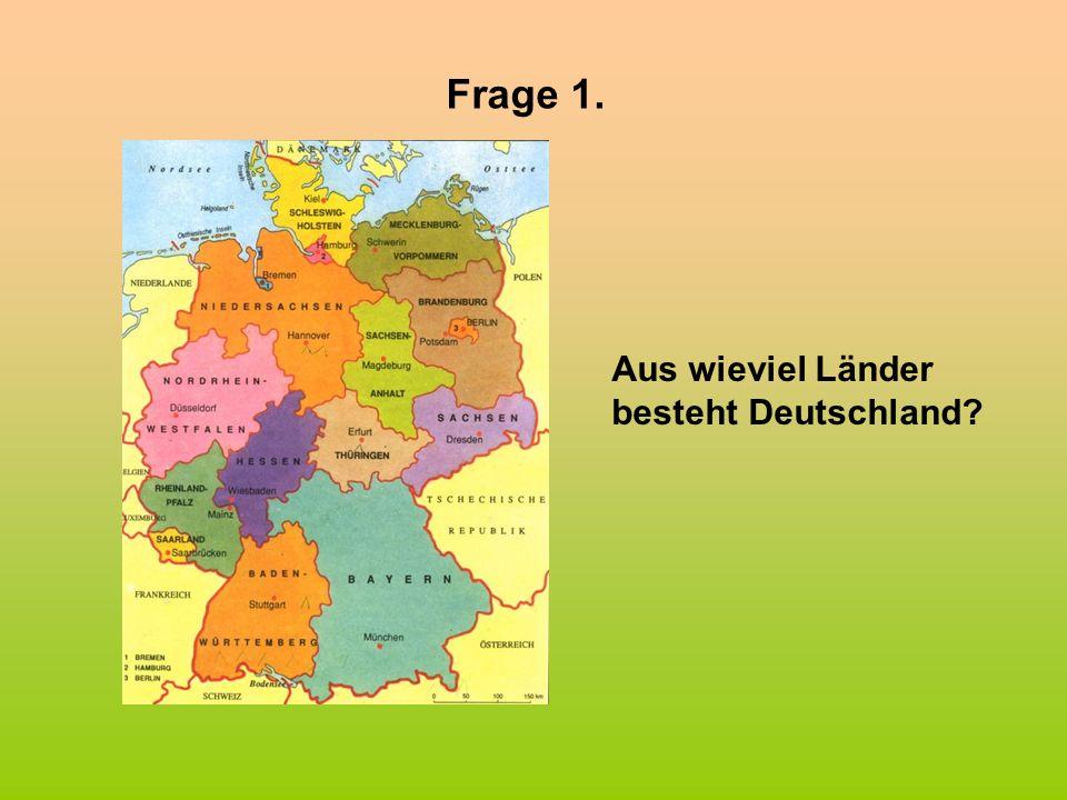 Frage 1. Aus wieviel Länder besteht Deutschland?