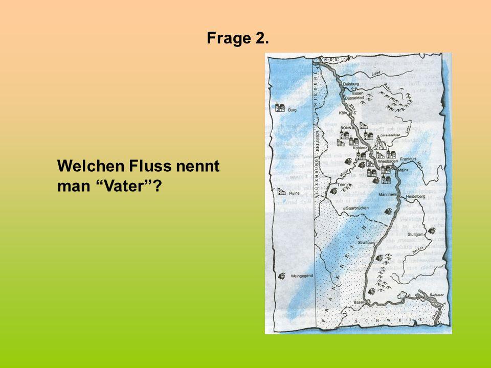 Frage 3. Welcher Fluss fliesst uber 7 Länder?