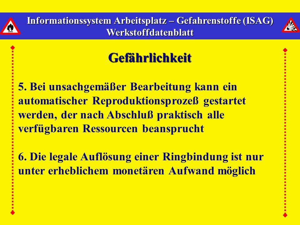 Informationssystem Arbeitsplatz – Gefahrenstoffe (ISAG) Werkstoffdatenblatt Gefährlichkeit 1. Sehr gefährlich, wenn nicht in erfahrenen Händen 2. Ille