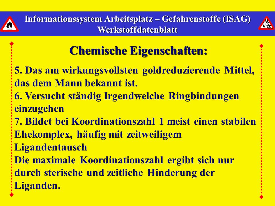 Informationssystem Arbeitsplatz – Gefahrenstoffe (ISAG) Werkstoffdatenblatt Chemische Eigenschaften: 1. Hat große Affinität zu Gold, Silber, allen Ele