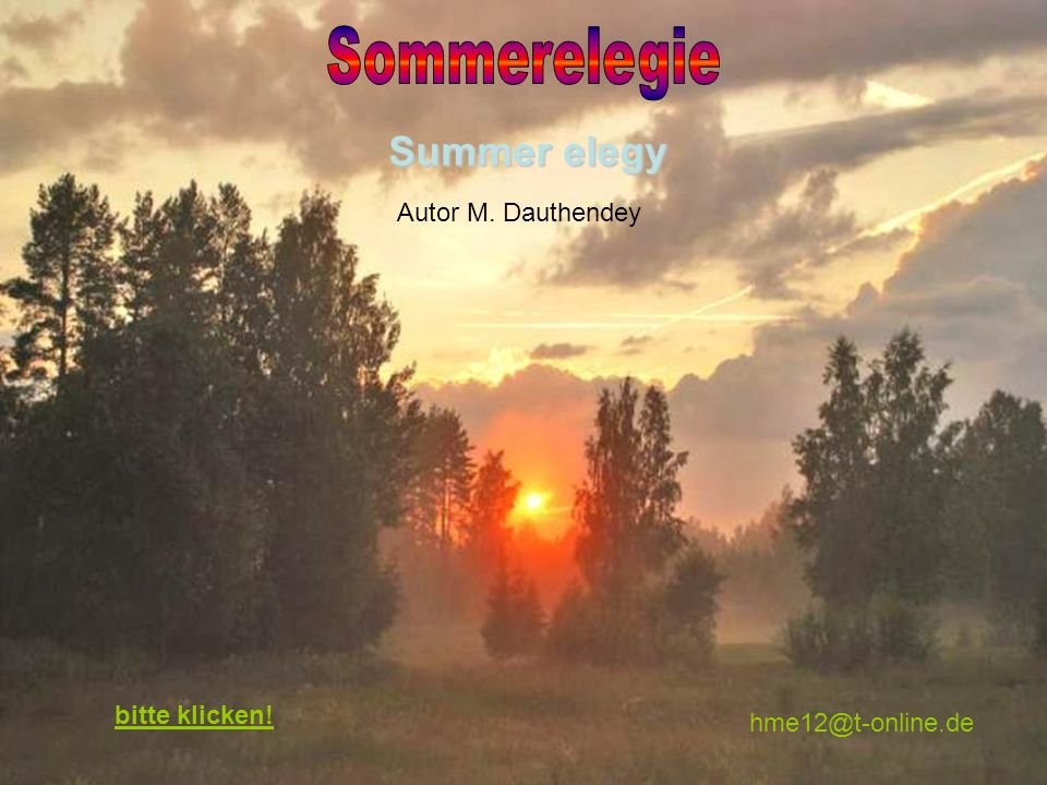 Summer elegy Autor M. Dauthendey hme12@t-online.de bitte klicken!