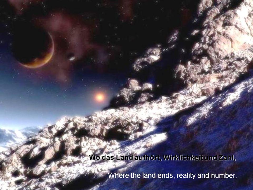 Wo das Land aufhört, Wirklichkeit und Zahl, Where the land ends, reality and number,