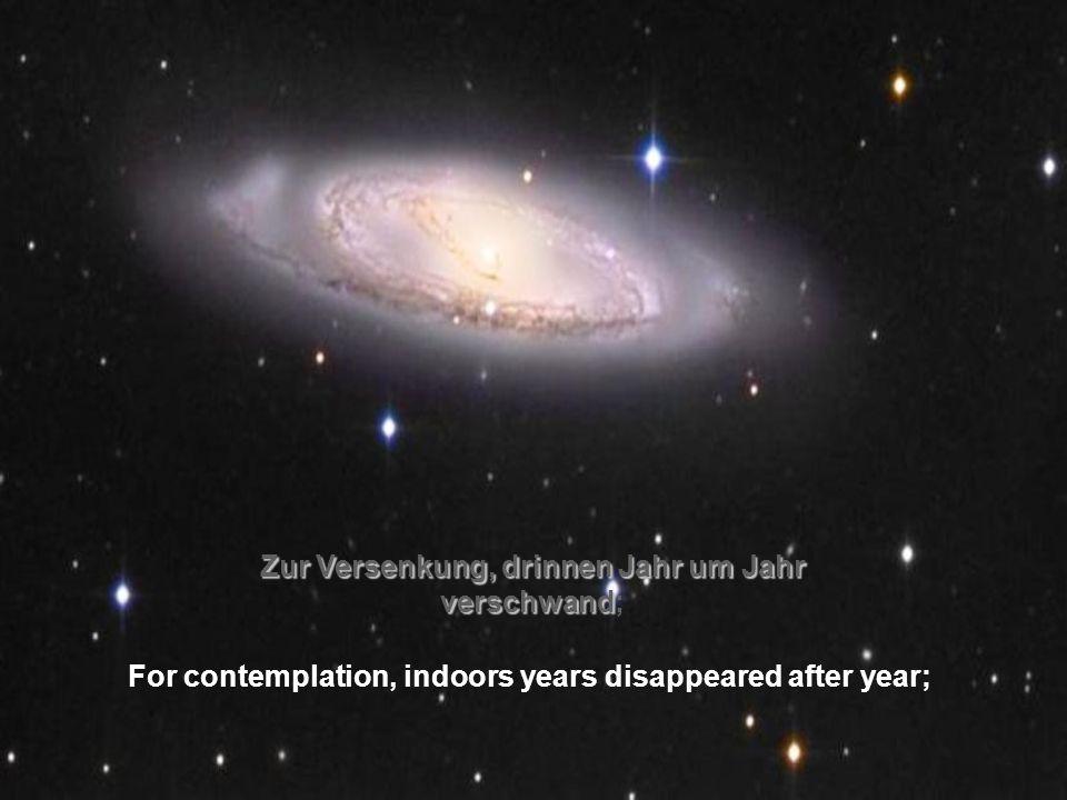 Zur Versenkung, drinnen Jahr um Jahr verschwand Zur Versenkung, drinnen Jahr um Jahr verschwand; For contemplation, indoors years disappeared after year;