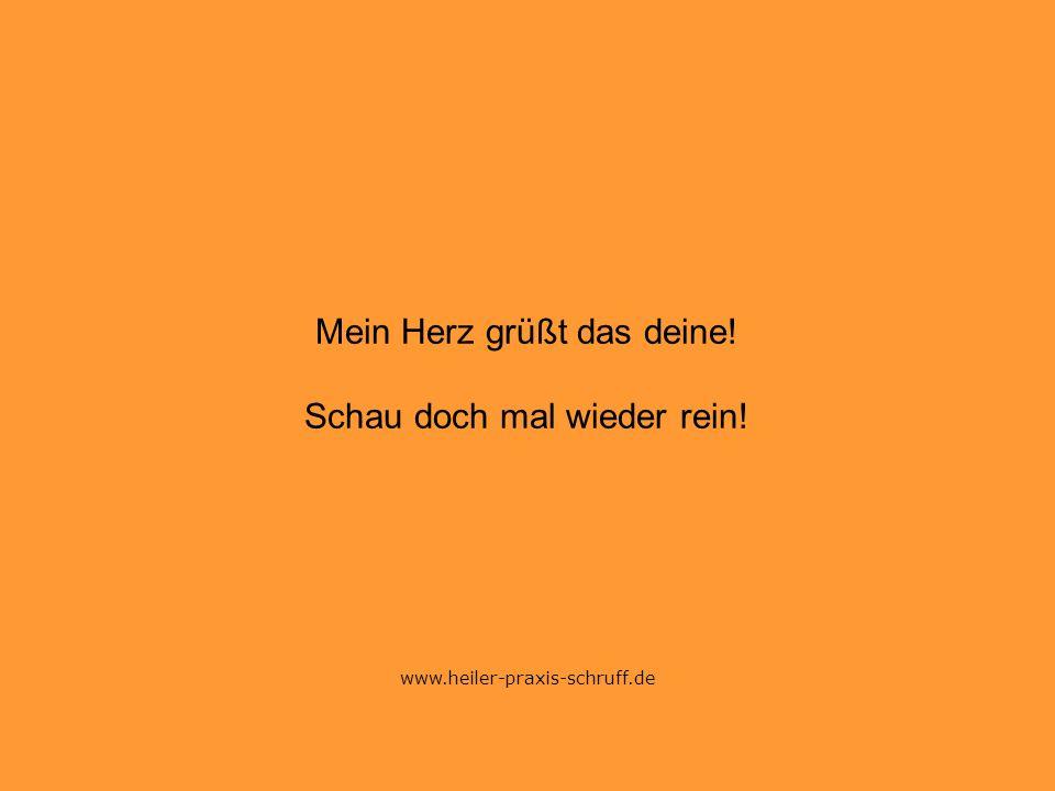 Mein Herz grüßt das deine! Schau doch mal wieder rein! www.heiler-praxis-schruff.de