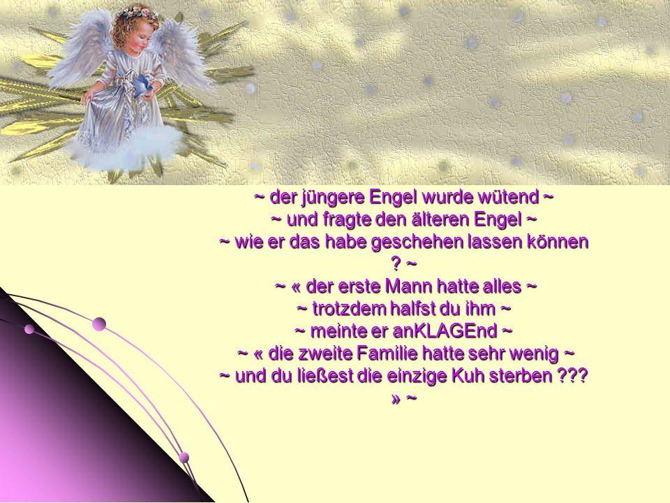 ~ der jüngere Engel wurde wütend ~ ~ und fragte den älteren Engel ~ ~ wie er das habe geschehen lassen können .