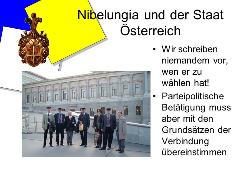 Nibelungia und der Staat Österreich Wir schreiben niemandem vor, wen er zu wählen hat! Parteipolitische Betätigung muss aber mit den Grundsätzen der V