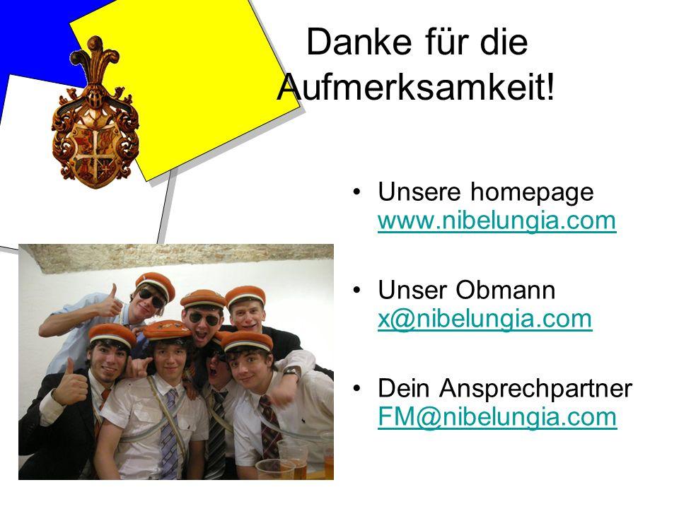 Danke für die Aufmerksamkeit! Unsere homepage www.nibelungia.com www.nibelungia.com Unser Obmann x@nibelungia.com x@nibelungia.com Dein Ansprechpartne