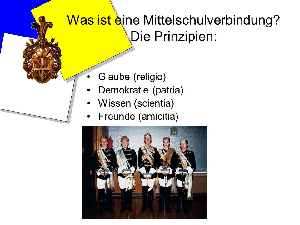 Was ist eine Mittelschulverbindung? Die Prinzipien: Glaube (religio) Demokratie (patria) Wissen (scientia) Freunde (amicitia)