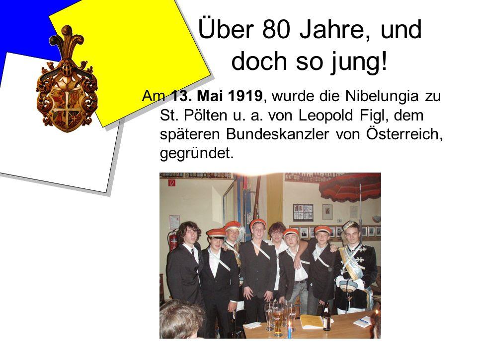 Über 80 Jahre, und doch so jung! Am 13. Mai 1919, wurde die Nibelungia zu St. Pölten u. a. von Leopold Figl, dem späteren Bundeskanzler von Österreich