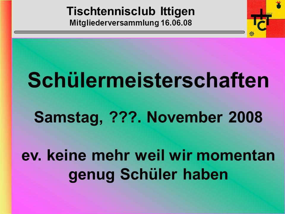 Tischtennisclub Ittigen Mitgliederversammlung 16.06.08 BC-Arbeiten: > Inserate:Heinz, Stefu > Gesuche/Material:Muhmis > Abdeckung:Brünu M.