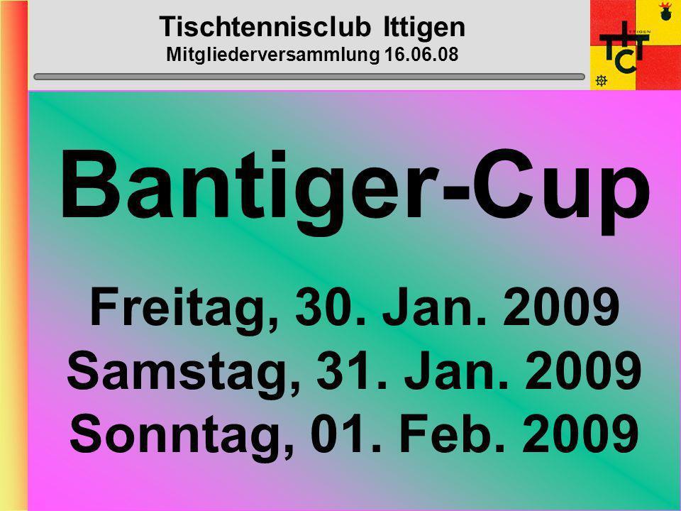 Tischtennisclub Ittigen Mitgliederversammlung 16.06.08 B-Cup-Progr. Samstag, 24. Januar 2009 Büro Heinz Stefan R., Heinz,