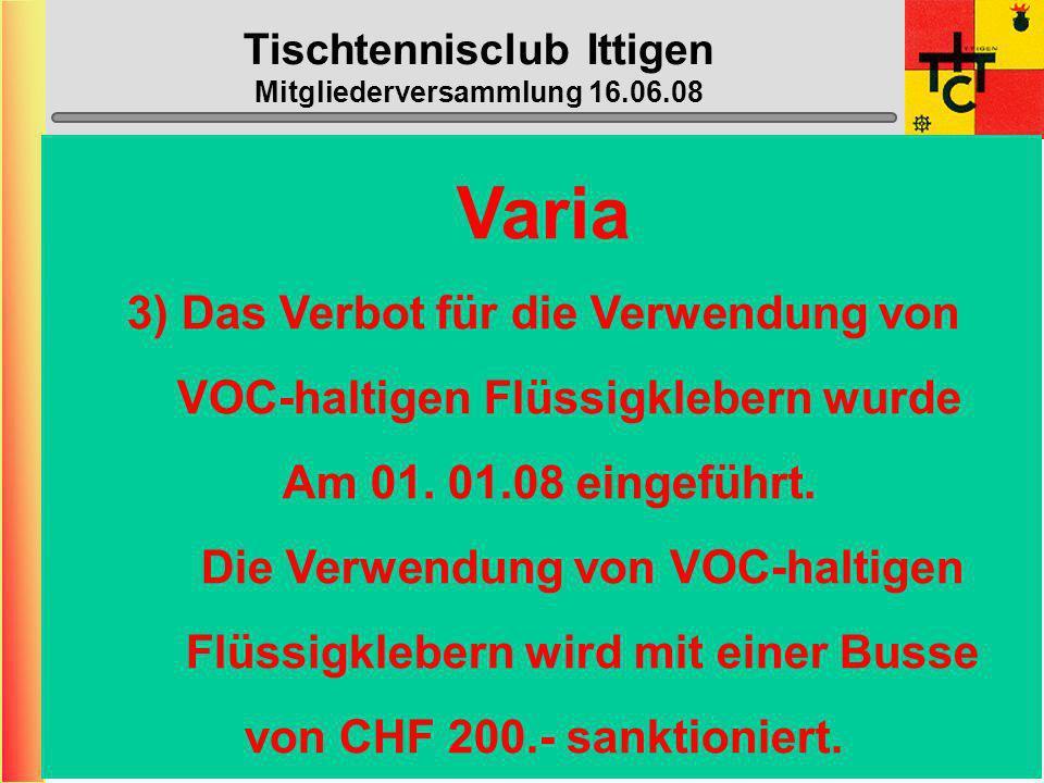 Tischtennisclub Ittigen Mitgliederversammlung 16.06.08 Varia 1) Die gedruckte Version vom Topspin STT wird es nächste Saison nicht mehr geben. Das Top