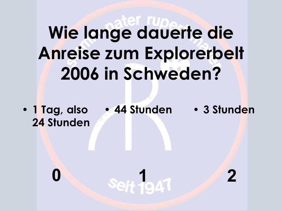 Wie lange dauerte die Anreise zum Explorerbelt 2006 in Schweden? 1 Tag, also 24 Stunden 0 44 Stunden 1 3 Stunden 2