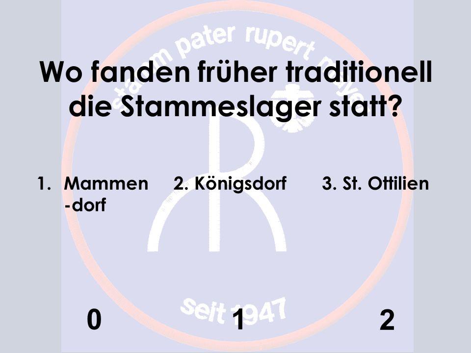Wo fanden früher traditionell die Stammeslager statt? 1.Mammen -dorf 0 2. Königsdorf 1 3. St. Ottilien 2