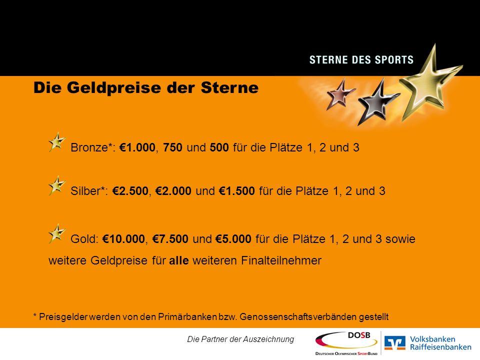 Die Geldpreise der Sterne Bronze*: 1.000, 750 und 500 für die Plätze 1, 2 und 3 Silber*: 2.500, 2.000 und 1.500 für die Plätze 1, 2 und 3 Gold: 10.000, 7.500 und 5.000 für die Plätze 1, 2 und 3 sowie weitere Geldpreise für alle weiteren Finalteilnehmer Die Partner der Auszeichnung * Preisgelder werden von den Primärbanken bzw.