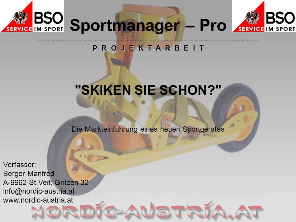 Sportmanager – Pro ------------------------------------------------------------------------------------------- P R O J E K T A R B E I T SKIKEN SIE SCHON Die Markteinführung eines neuen Sportgerätes Verfasser: Berger Manfred A-9962 St.Veit; Gritzen 32 info@nordic-austria.at www.nordic-austria.at