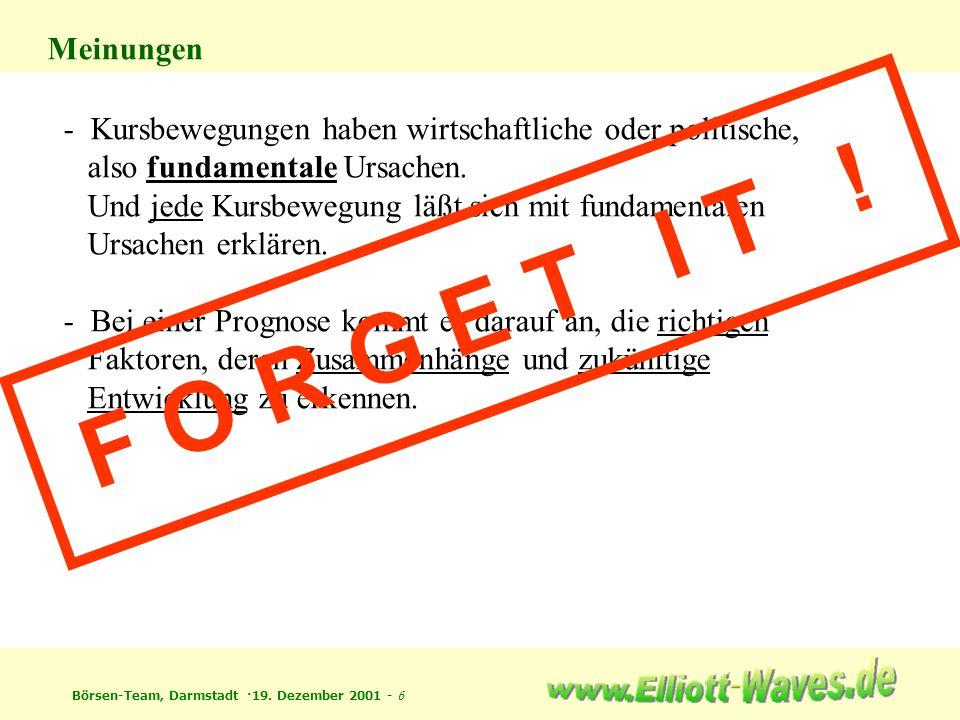Börsen-Team, Darmstadt ·19. Dezember 2001 - 6 Meinungen - Kursbewegungen haben wirtschaftliche oder politische, also fundamentale Ursachen. Und jede K