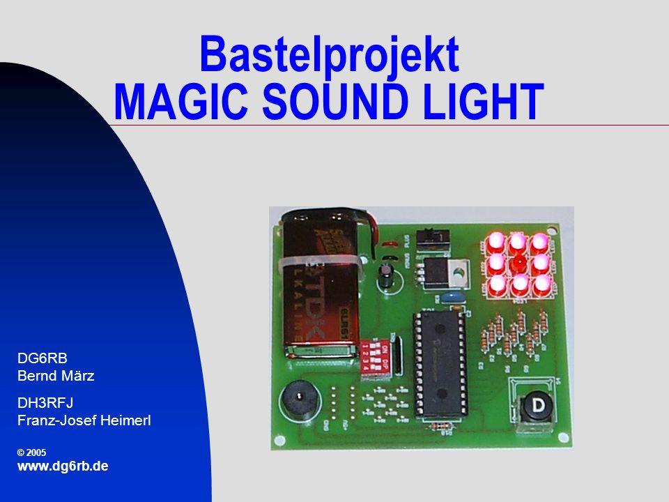 Bastelprojekt MAGIC SOUND LIGHT DG6RB Bernd März DH3RFJ Franz-Josef Heimerl © 2005 www.dg6rb.de