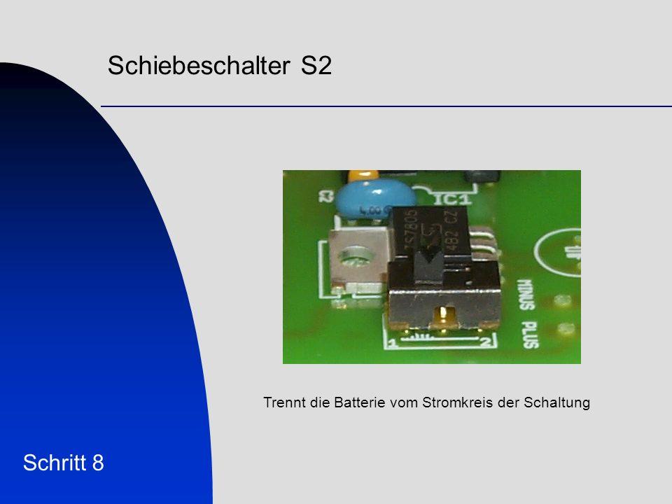 Schiebeschalter S2 Schritt 8 Trennt die Batterie vom Stromkreis der Schaltung