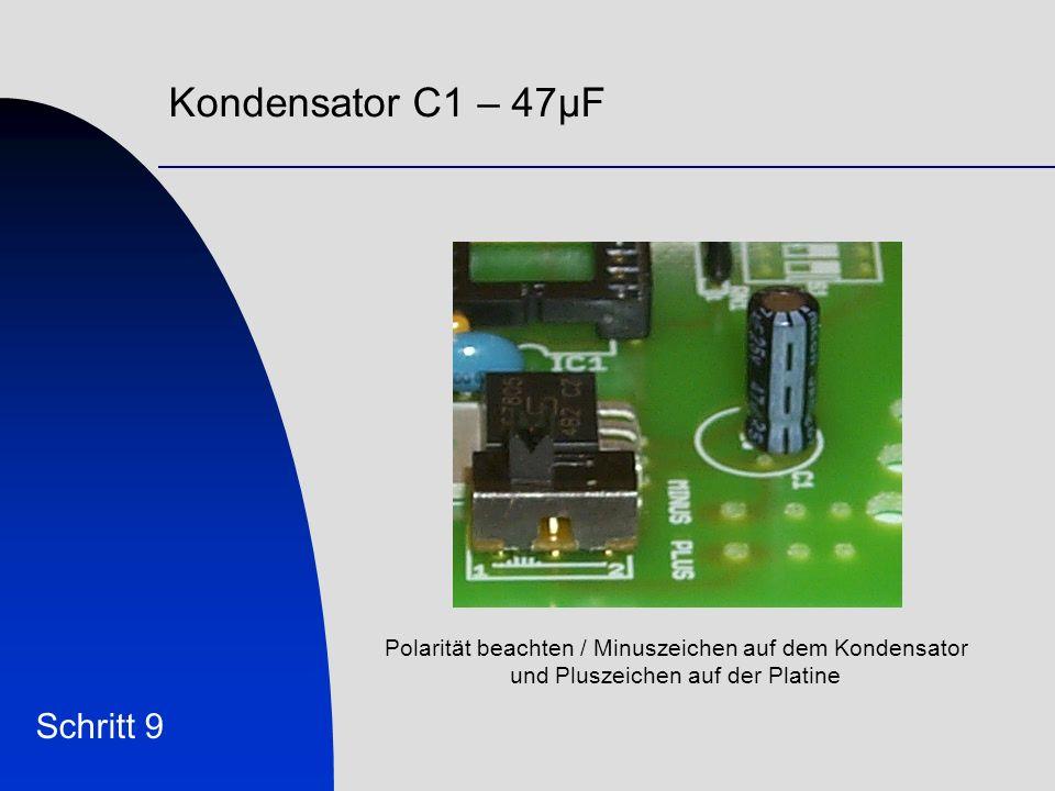 Kondensator C1 – 47µF Schritt 9 Polarität beachten / Minuszeichen auf dem Kondensator und Pluszeichen auf der Platine