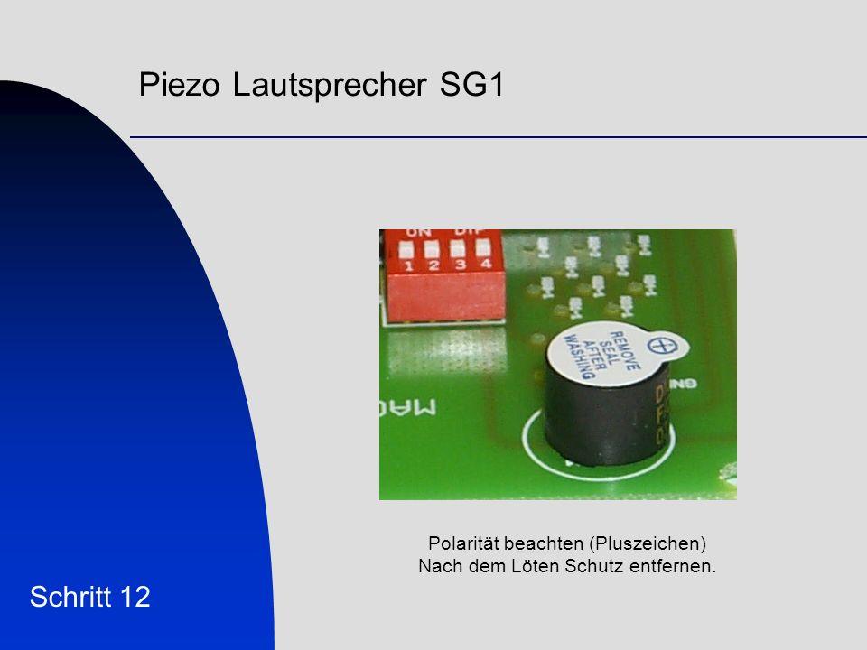 Piezo Lautsprecher SG1 Schritt 12 Polarität beachten (Pluszeichen) Nach dem Löten Schutz entfernen.