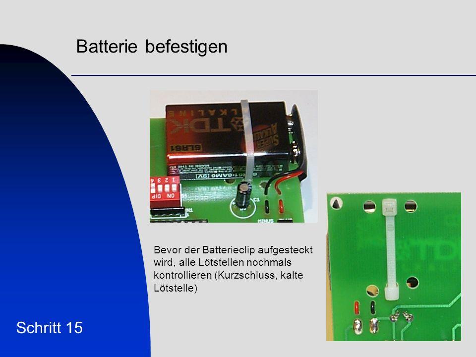 Batterie befestigen Schritt 15 Bevor der Batterieclip aufgesteckt wird, alle Lötstellen nochmals kontrollieren (Kurzschluss, kalte Lötstelle)