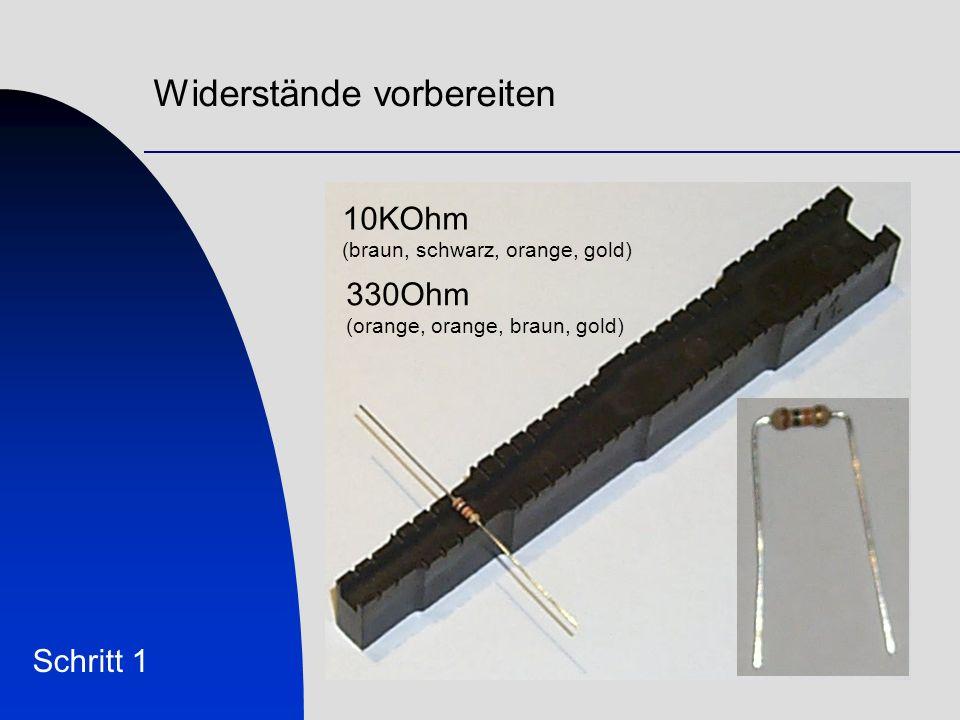 Widerstände vorbereiten Schritt 1 10KOhm (braun, schwarz, orange, gold) 330Ohm (orange, orange, braun, gold)