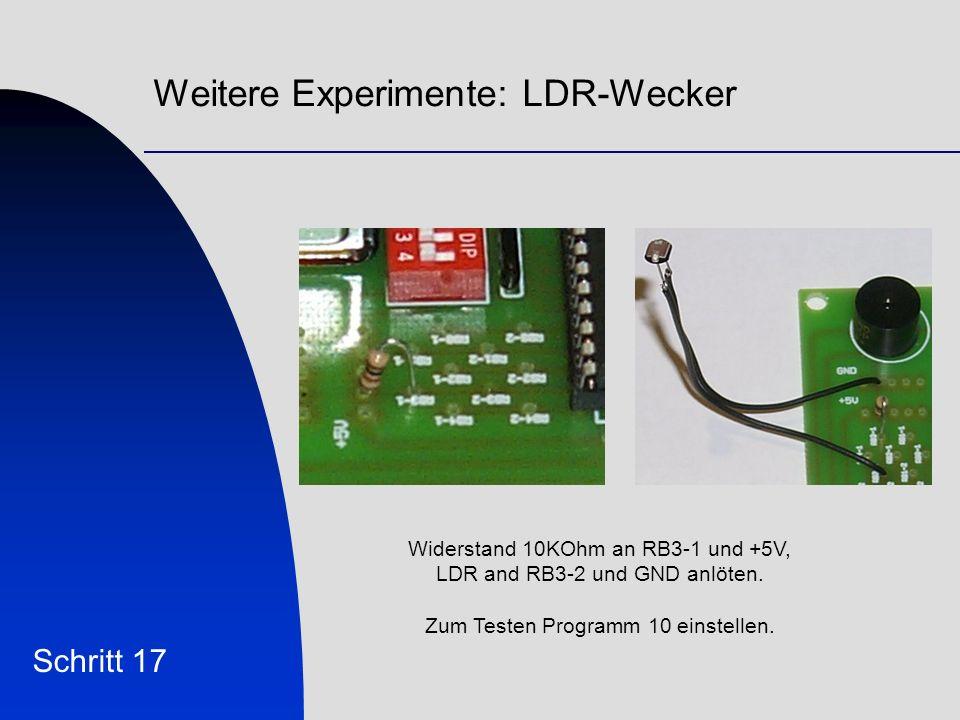 Weitere Experimente: LDR-Wecker Schritt 17 Widerstand 10KOhm an RB3-1 und +5V, LDR and RB3-2 und GND anlöten.