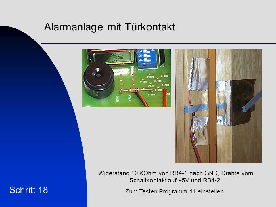 Alarmanlage mit Türkontakt Schritt 18 Widerstand 10 KOhm von RB4-1 nach GND, Drähte vom Schaltkontakt auf +5V und RB4-2.