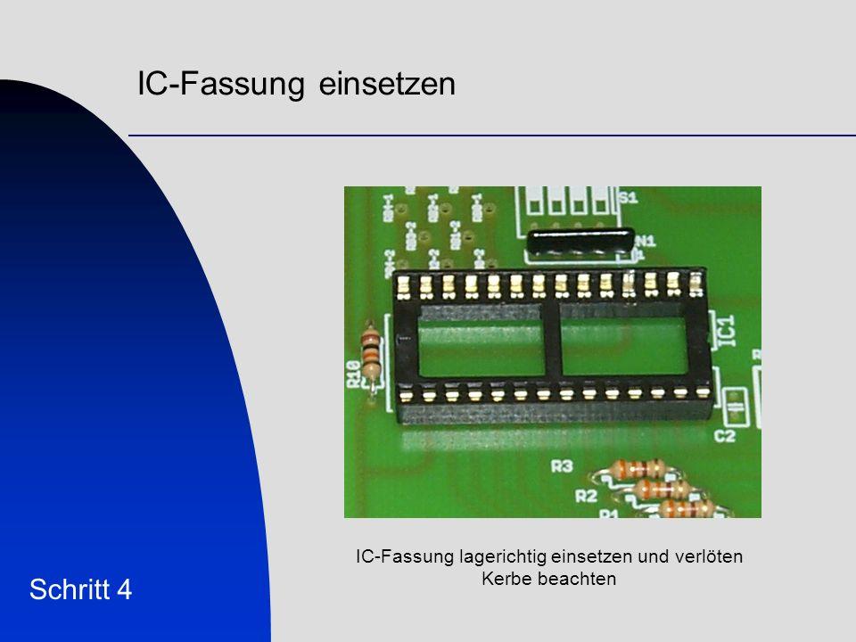 IC-Fassung einsetzen Schritt 4 IC-Fassung lagerichtig einsetzen und verlöten Kerbe beachten