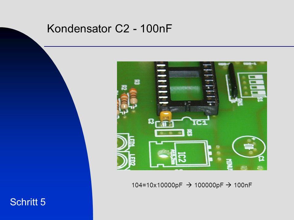 Kondensator C2 - 100nF Schritt 5 104=10x10000pF 100000pF 100nF