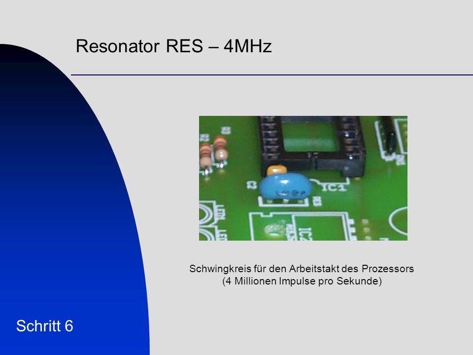 Resonator RES – 4MHz Schritt 6 Schwingkreis für den Arbeitstakt des Prozessors (4 Millionen Impulse pro Sekunde)