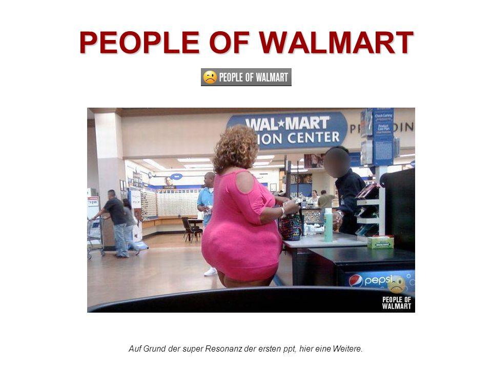 PEOPLE OF WALMART Auf Grund der super Resonanz der ersten ppt, hier eine Weitere.