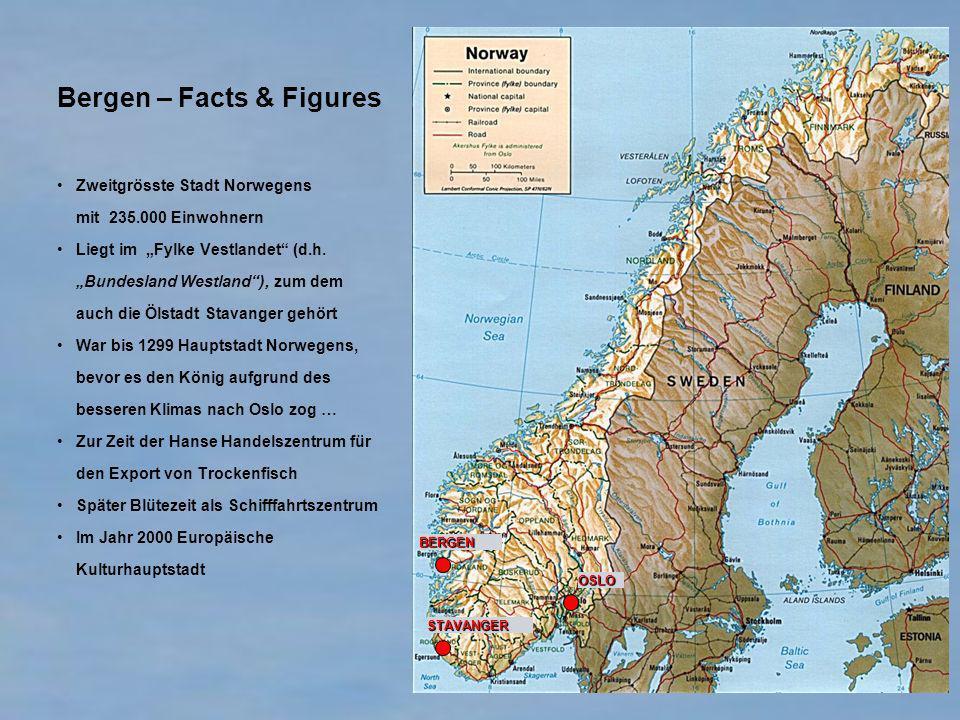 Bergen – Facts & Figures Zweitgrösste Stadt Norwegens mit 235.000 Einwohnern Liegt im Fylke Vestlandet (d.h. Bundesland Westland), zum dem auch die Öl