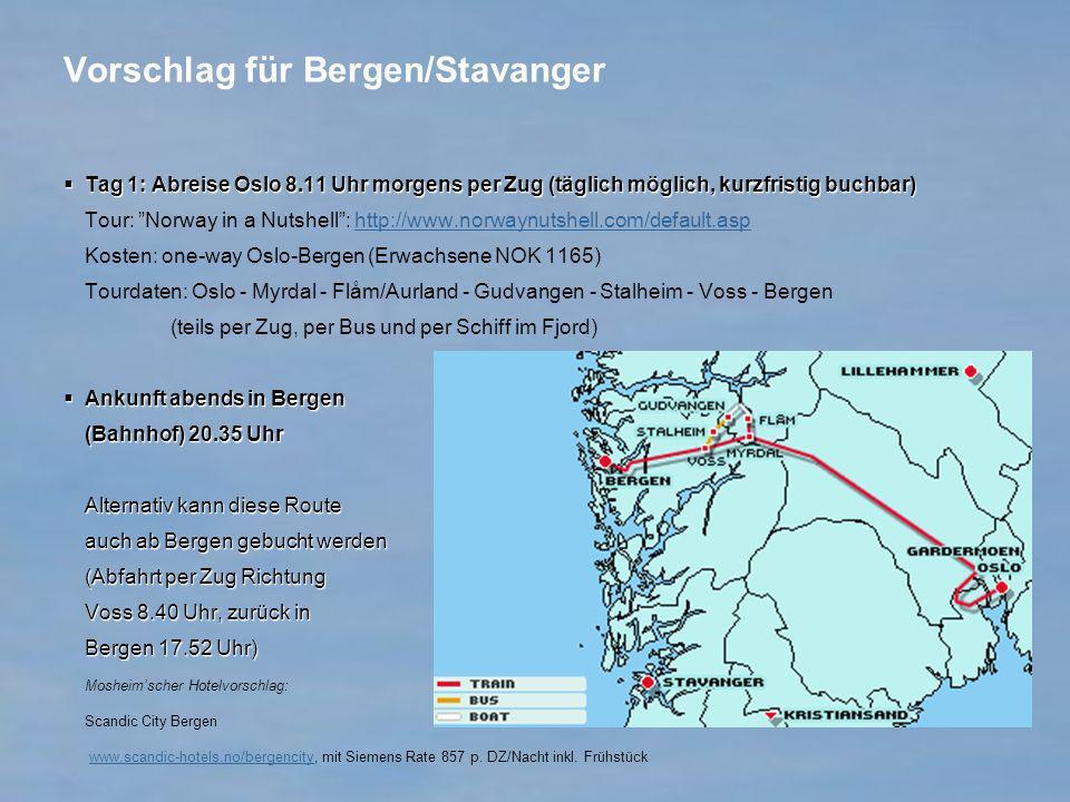 Vorschlag für Bergen/Stavanger Tag 1: Abreise Oslo 8.11 Uhr morgens per Zug (täglich möglich, kurzfristig buchbar) Tag 1: Abreise Oslo 8.11 Uhr morgen