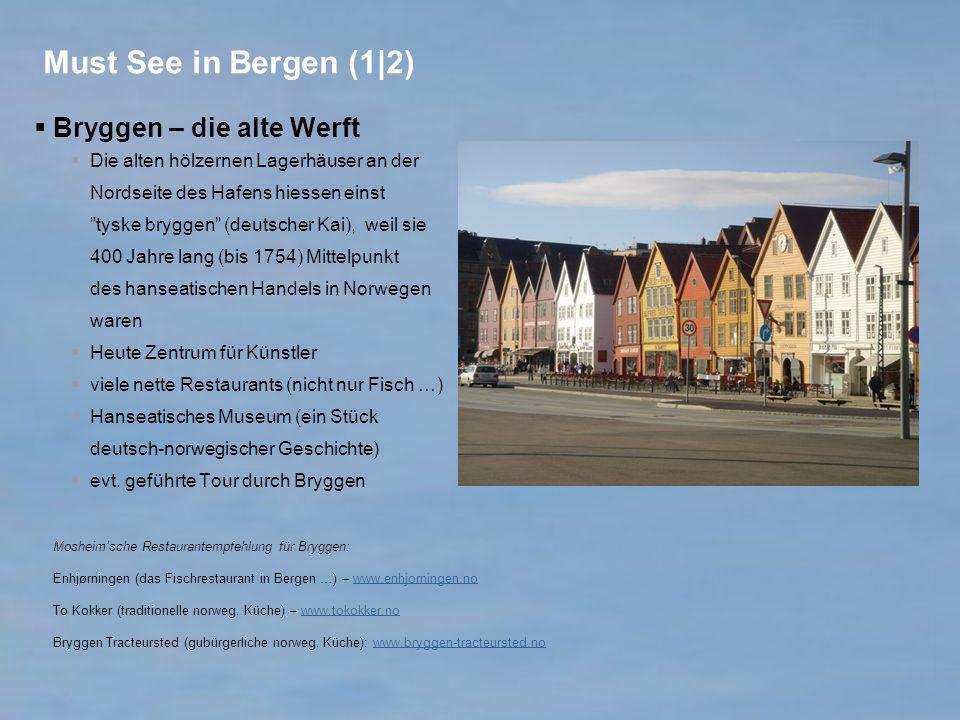Must See in Bergen (1|2) Bryggen – die alte Werft Die alten hölzernen Lagerhäuser an der Nordseite des Hafens hiessen einst tyske bryggen (deutscher K