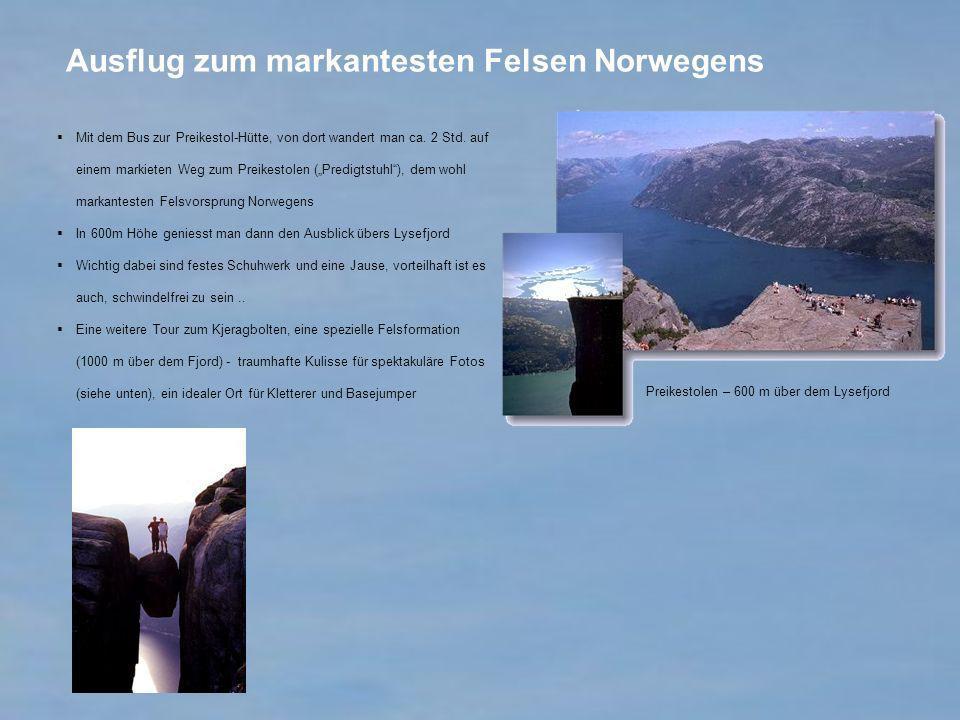 Ausflug zum markantesten Felsen Norwegens Mit dem Bus zur Preikestol-Hütte, von dort wandert man ca. 2 Std. auf einem markieten Weg zum Preikestolen (