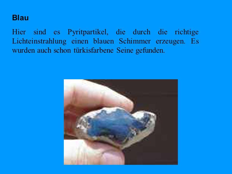 Blau Hier sind es Pyritpartikel, die durch die richtige Lichteinstrahlung einen blauen Schimmer erzeugen.