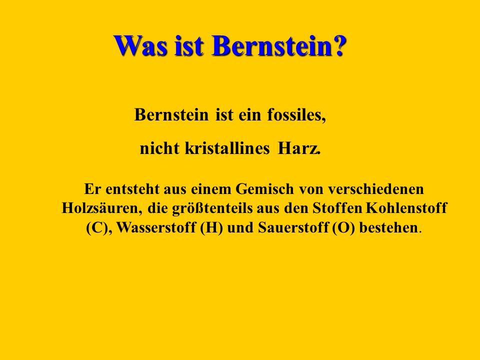 Was ist Bernstein.Bernstein ist ein fossiles, nicht kristallines Harz.