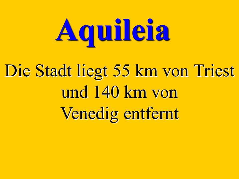 Aquileia Die Stadt liegt 55 km von Triest und 140 km von Venedig entfernt