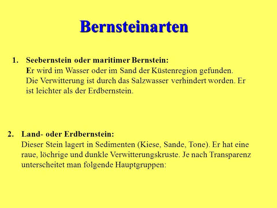 Bernsteinarten 1.Seebernstein oder maritimer Bernstein: Er wird im Wasser oder im Sand der Küstenregion gefunden.