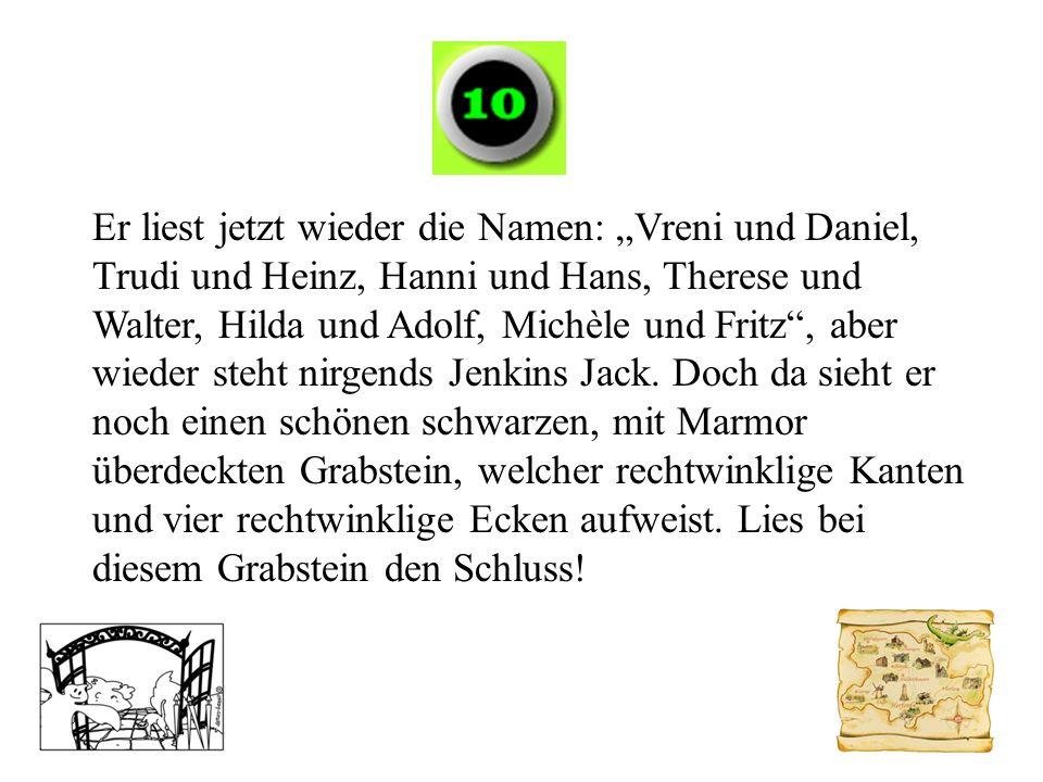 Er liest jetzt wieder die Namen: Vreni und Daniel, Trudi und Heinz, Hanni und Hans, Therese und Walter, Hilda und Adolf, Michèle und Fritz, aber wiede
