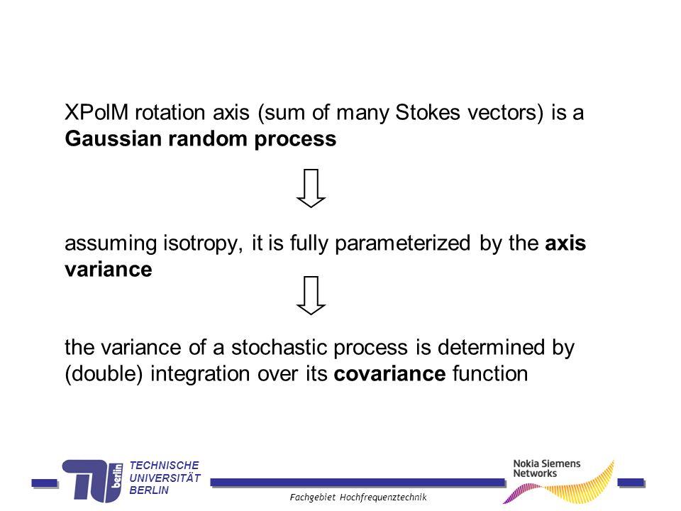 TECHNISCHE UNIVERSITÄT BERLIN Fachgebiet Hochfrequenztechnik XPolM rotation axis (sum of many Stokes vectors) is a Gaussian random process assuming is