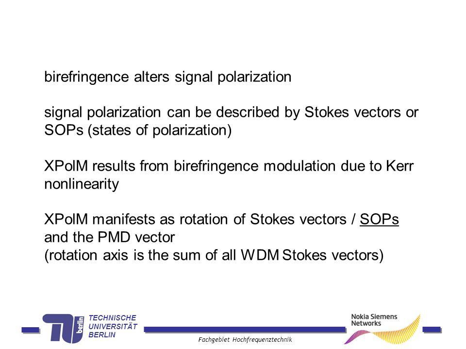 TECHNISCHE UNIVERSITÄT BERLIN Fachgebiet Hochfrequenztechnik birefringence alters signal polarization signal polarization can be described by Stokes v
