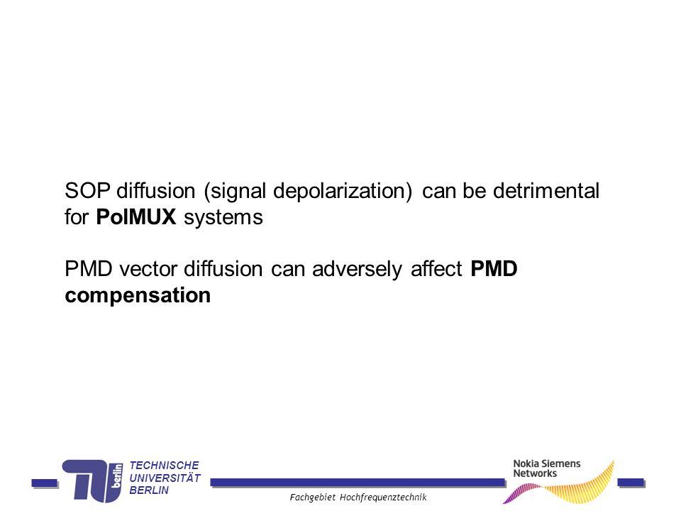 TECHNISCHE UNIVERSITÄT BERLIN Fachgebiet Hochfrequenztechnik SOP diffusion (signal depolarization) can be detrimental for PolMUX systems PMD vector di