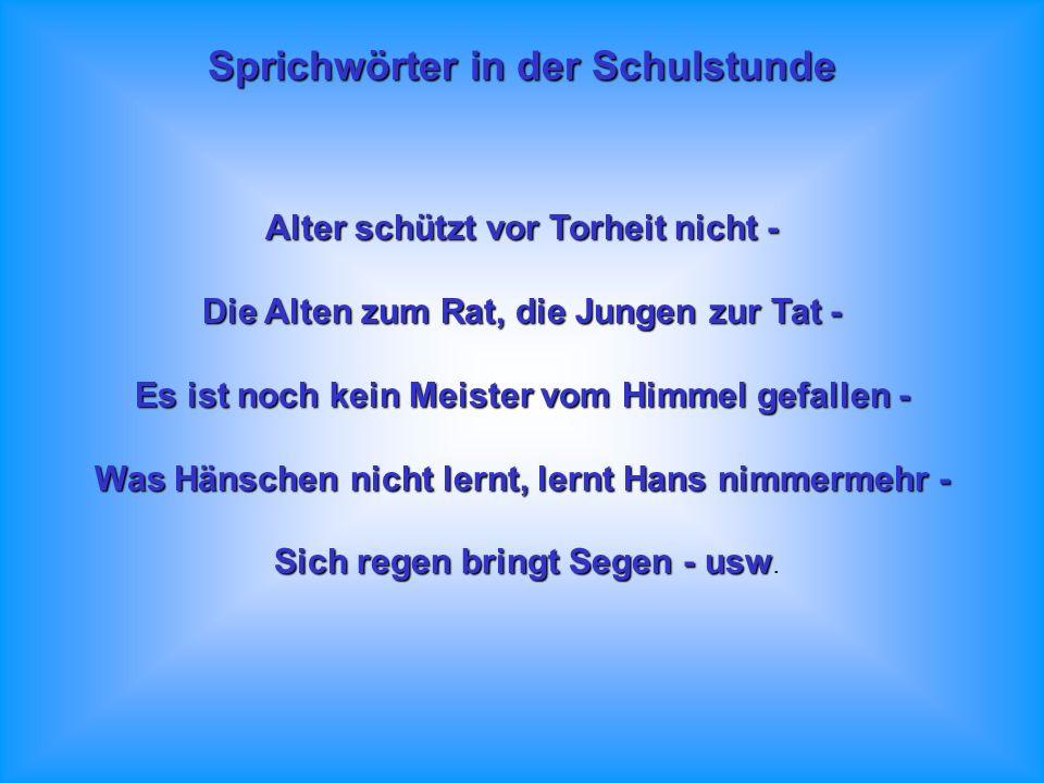 Sprichwörter in der Schulstunde In der Deutschstunde will der Lehrer sich intensiv mit Sprichwörtern und Zitaten beschäftigen. Er spricht zu seinen Sc