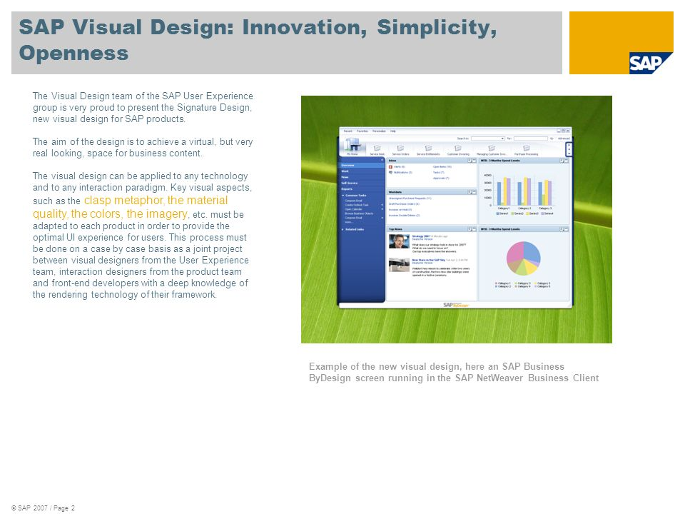 © SAP 2007 / Page 2 SAP Visual Design: Innovation, Simplicity, Openness Example of the new visual design, here an SAP Business ByDesign screen running