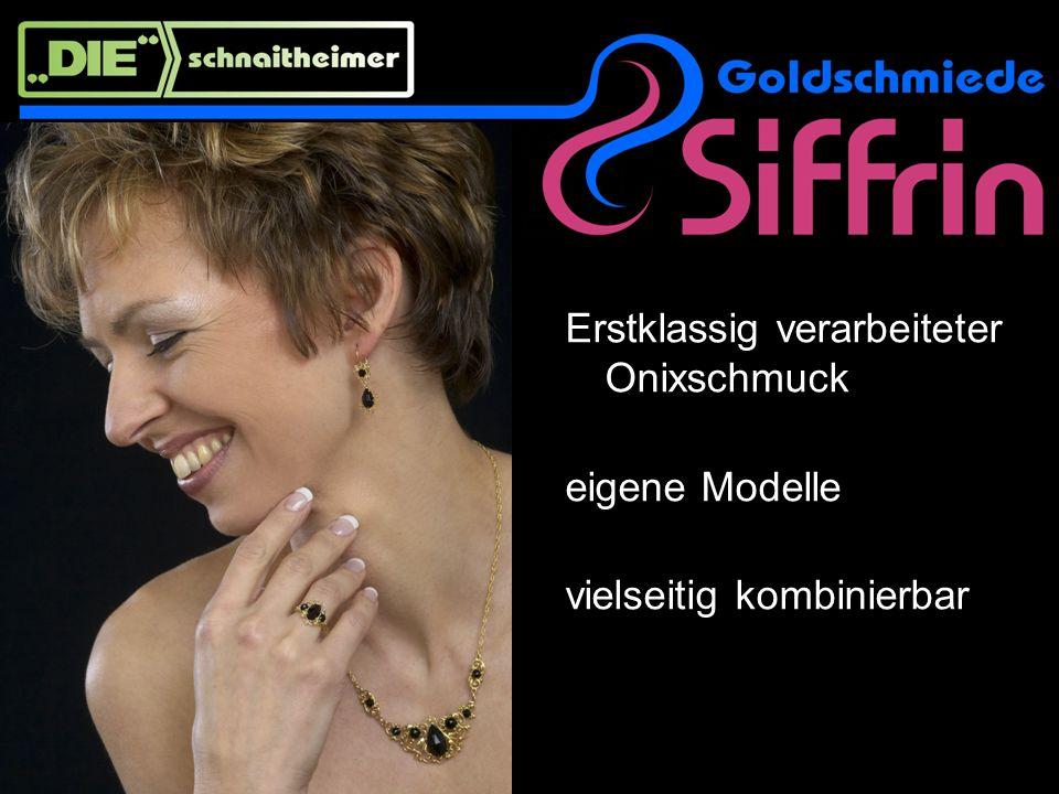 Erstklassig verarbeiteter Onixschmuck eigene Modelle vielseitig kombinierbar