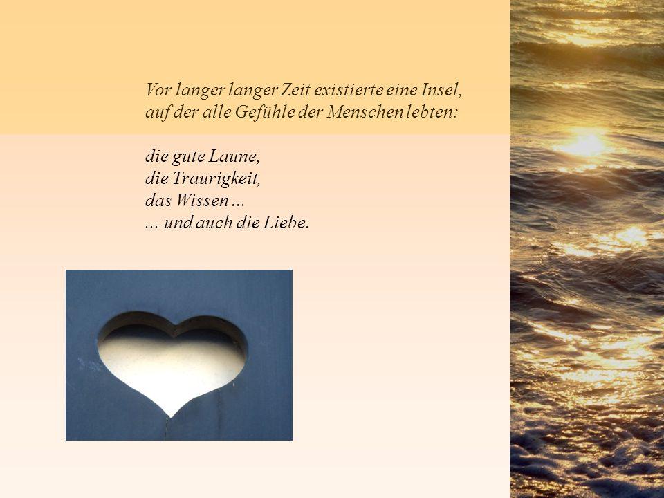 Vor langer langer Zeit existierte eine Insel, auf der alle Gefühle der Menschen lebten: die gute Laune, die Traurigkeit, das Wissen......