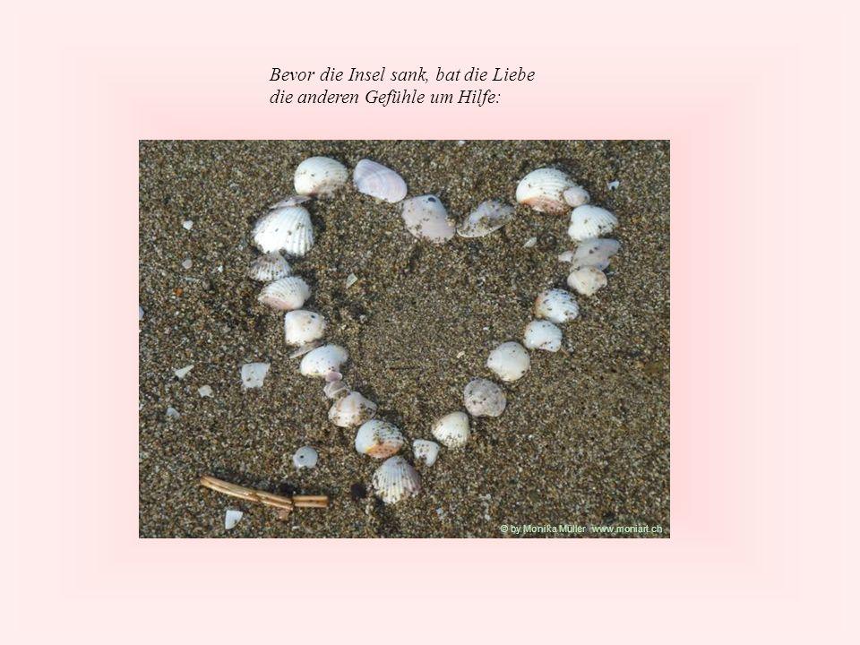 Bevor die Insel sank, bat die Liebe die anderen Gefühle um Hilfe: © by Monika Müller www.moniart.ch